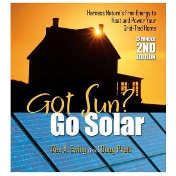 Got Sun? Go Solar: Expanded 2nd Edition